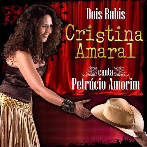 Dois Rubis: Cristina Amaral Canta Petrúcio Amorim de Cristina Amaral