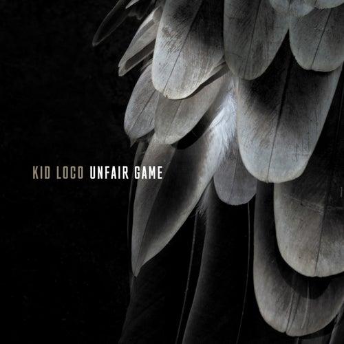 Unfair Game by Kid Loco