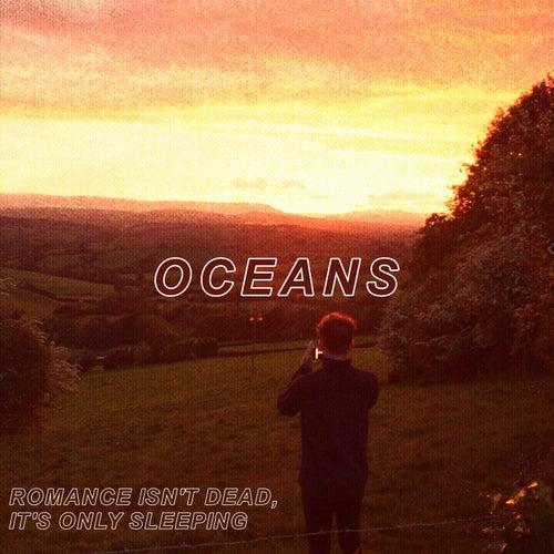 Romance Isn't Dead, It's Only Sleeping by Oceans
