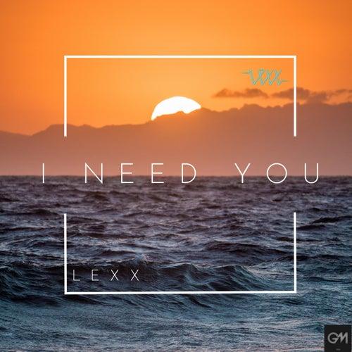I Need You (Radio Edit) by Lexx