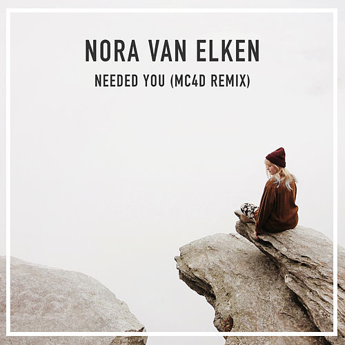 Needed You (Mc4d Remix) by Nora Van Elken