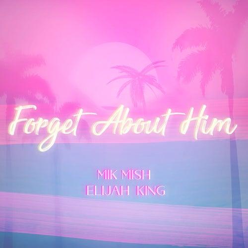 Forget About Him de Mik Mish
