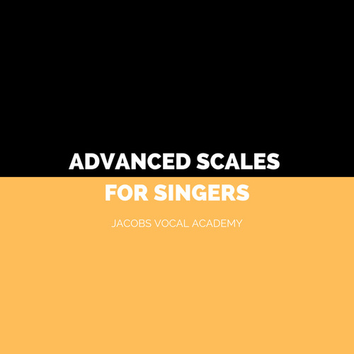 Advanced Scales For Singers by Jacobs Vocal Academy