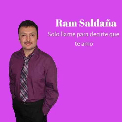 Solo llame para decirte que te amo de Ram Saldaña