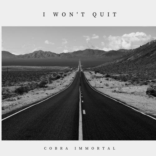 I Won't Quit von Cobra Immortal