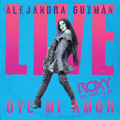 Oye Mi Amor (Live At The Roxy) de Alejandra Guzmán