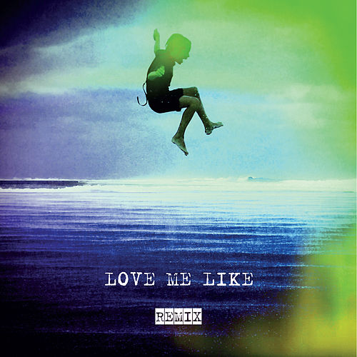 Love Me Like Remix by Kirsty Bertarelli