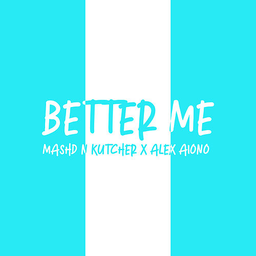 Better Me von Mashd N Kutcher