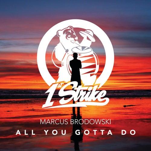All You Gotta Do by Marcus Brodowski