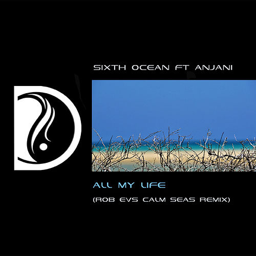 All My Life (Rob Evs Calm Seas Remix) (feat. Anjani) by The Sixth Ocean
