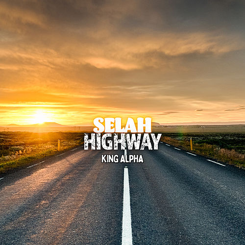 Selah Highway by King Alpha