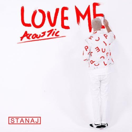 Love Me (Acoustic) van Stanaj