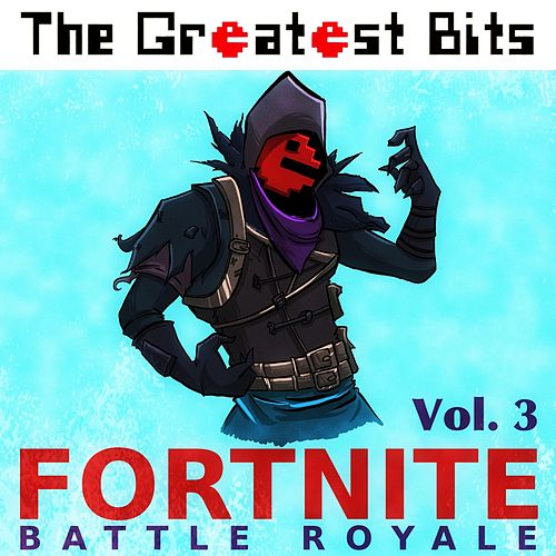 Fortnite Battle Royale, Vol. 3 by The Greatest Bits (1)