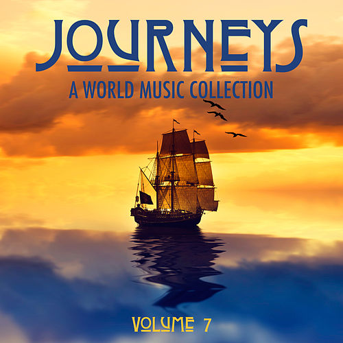 Journeys: A World Music Collection, Vol. 7 by Various Artists