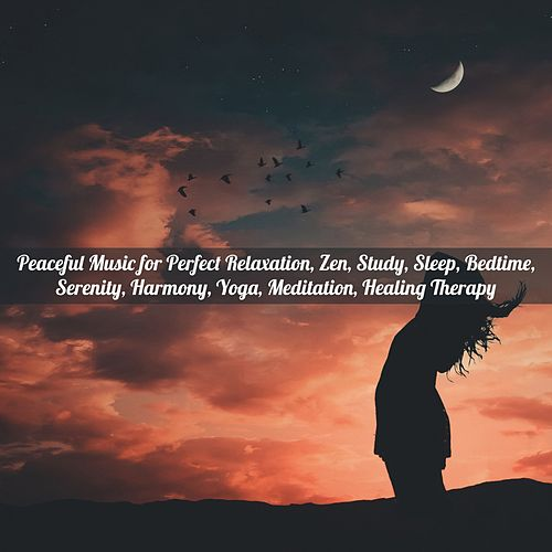 Peaceful Music for Perfect Relaxation, Zen, Study, Sleep, Bedtime, Serenity, Harmony, Yoga, Meditation, Healing Therapy de Various Artists