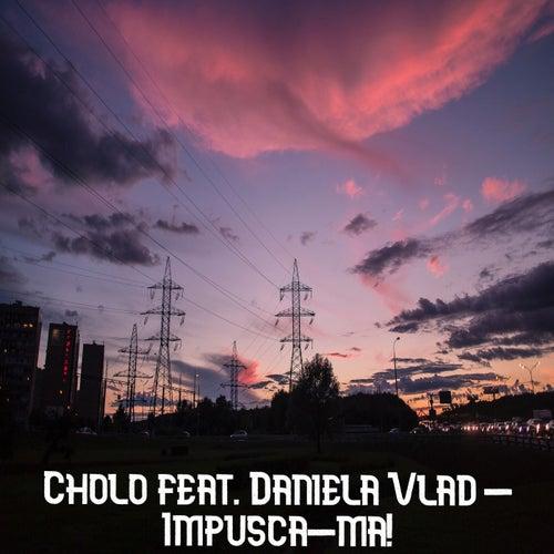 Impusca-Ma! by Cholo