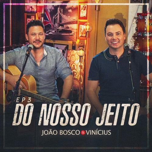 Do Nosso Jeito, Ep. 3 (Ao Vivo) de João Bosco & Vinícius
