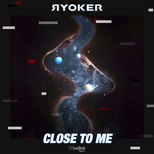Close To Me by Ryoker
