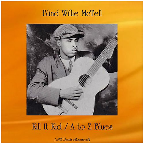 Kill It Kid / A to Z Blues (All Tracks Remastered) by Blind Willie McTell