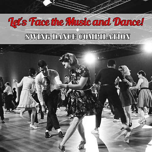 Let's Face the Music and Dance! Swing Dance Compilation von Various Artists