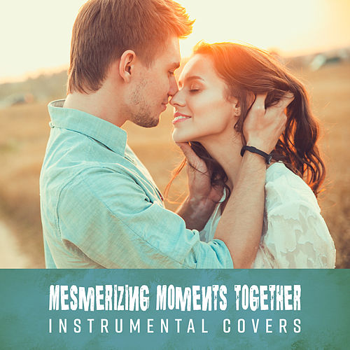 Mesmerizing Moments Together: Instrumental Covers de Various Artists