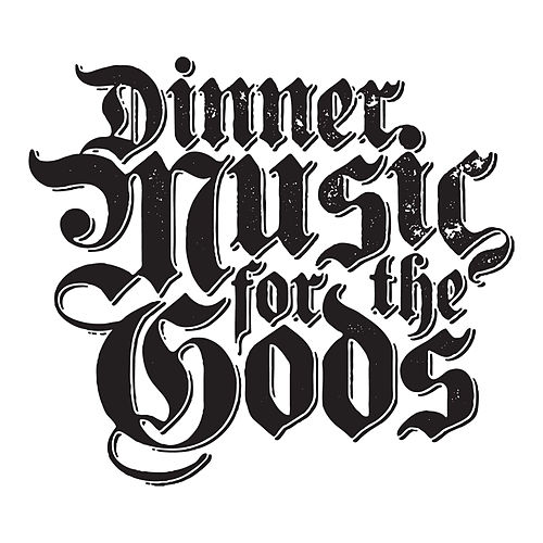 Dinner Music for the Gods by Dinner Music for the Gods
