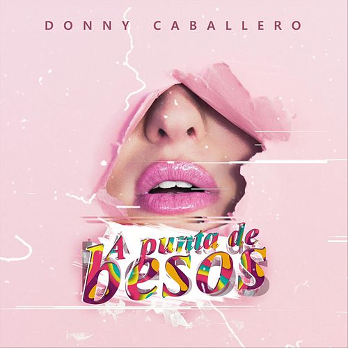 A Punta de Besos de Donny Caballero