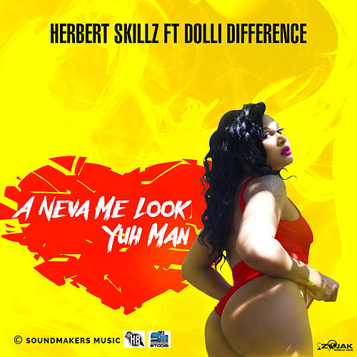 A Neva Me Look Yuh Man (feat. Dolli Difference) - Single by HerbertSkillz
