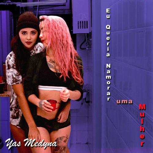 Eu Queria Namorar uma Mulher de Yas Medyna