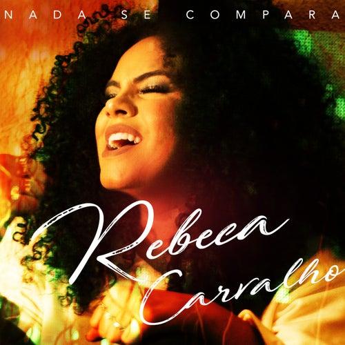 Nada se Compara de Rebeca Carvalho