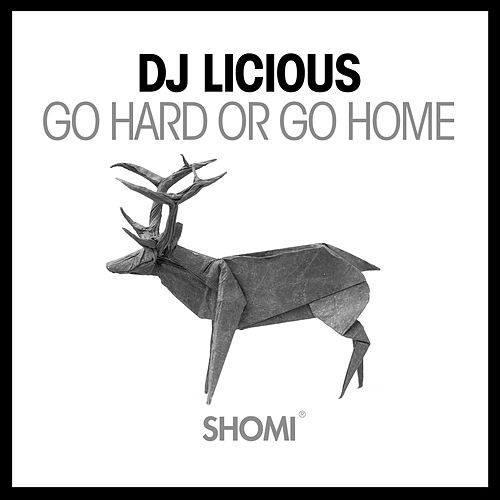 Go Hard or Go Home by DJ Licious