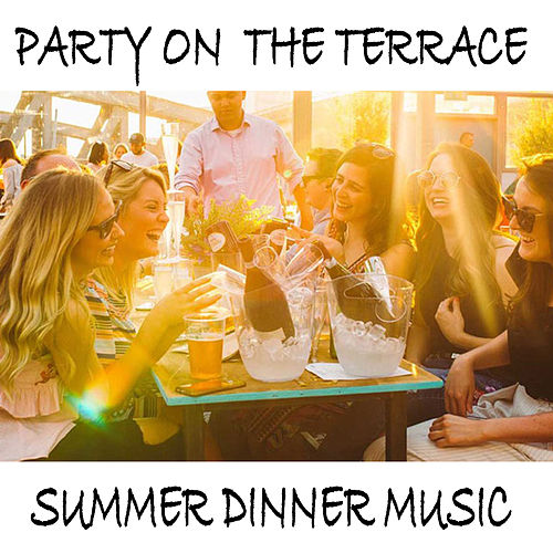 Party On The Terrace Summer Dinner Music de Various Artists