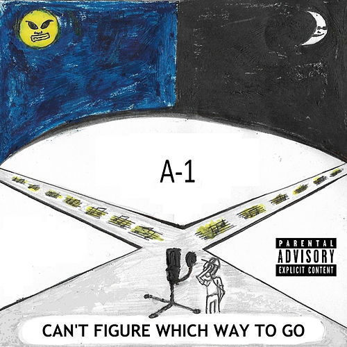 Can't Figure Which Way To Go by A-1