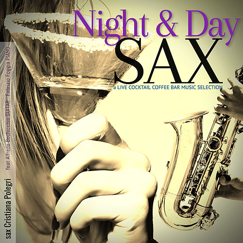 Night and Day Sax: a Live Cocktail Coffee Bar Music Selection von Giacomo Bondi