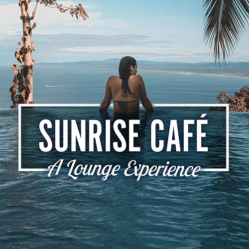 Sunrise Café (A Lounge Experience) by Various Artists