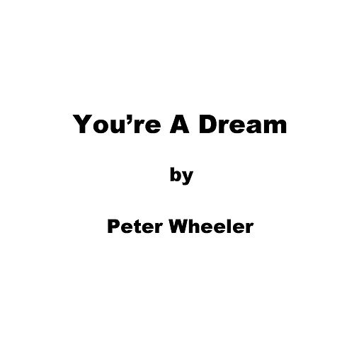 You're a Dream by Peter Wheeler