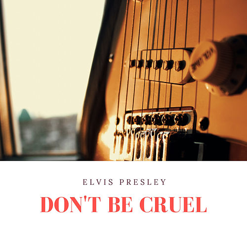 Don't Be Cruel by Elvis Presley