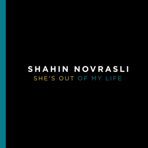 She's Out Of My Life by Shahin Novrasli