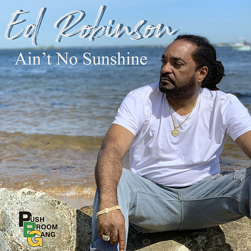 Ain't No Sunshine by Ed Robinson