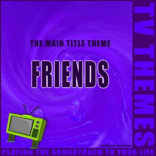 The Main Title Theme - Friends de TV Themes