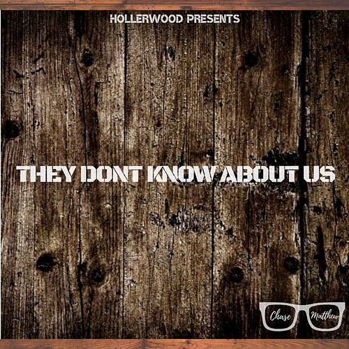 They Don't Know About Us by Chase Matthew