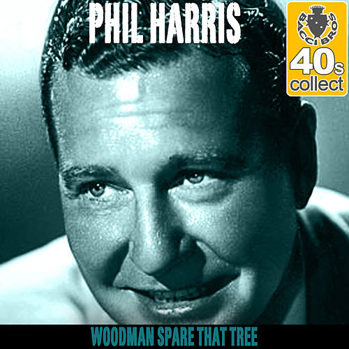 Woodman Spare That Tree (Remastered) - Single by Phil Harris