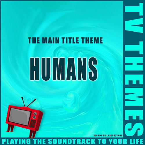 The Main Title Theme - Humans de TV Themes