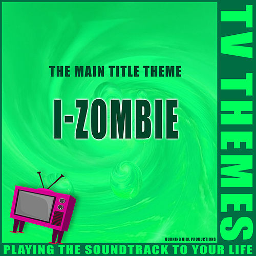 The Main Title Theme - I-Zombie de TV Themes