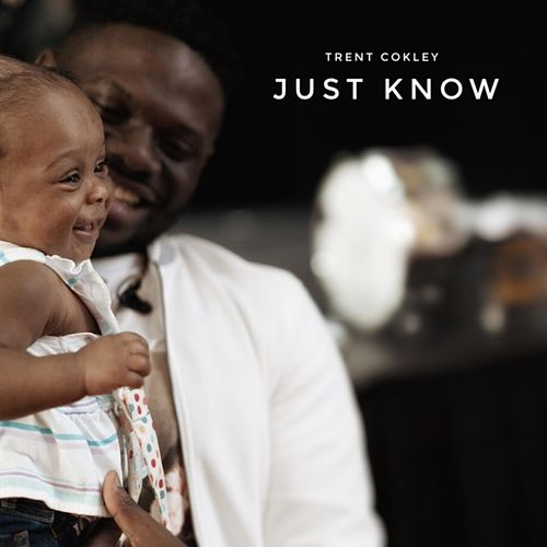 Just Know (Nichelle's Song) by Trent Cokley