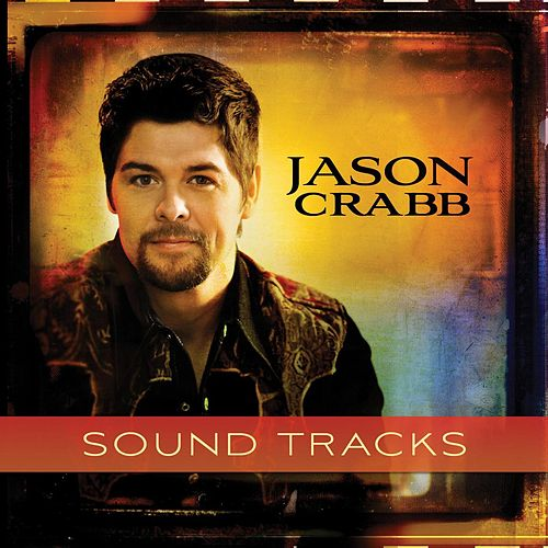 Jason Crabb - Sound Tracks by Jason Crabb