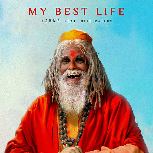 My Best Life (feat. Mike Waters) von KSHMR