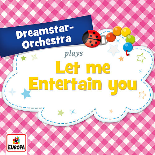 Let Me Entertain You by Dreamstar Orchestra