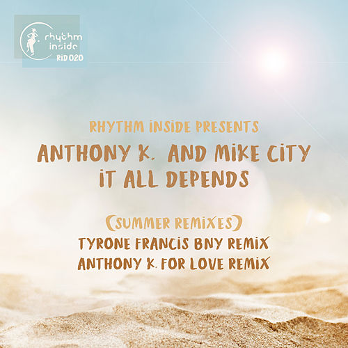 It All Depends (Summer Remixes) by Anthony K