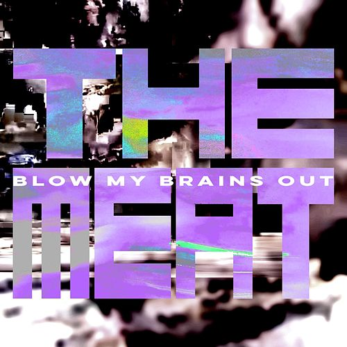 Blow My Brains Out by Meat